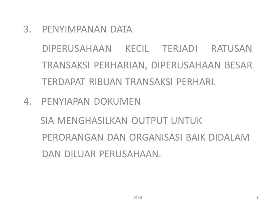 3. PENYIMPANAN DATA DIPERUSAHAAN KECIL TERJADI RATUSAN TRANSAKSI PERHARIAN, DIPERUSAHAAN BESAR TERDAPAT RIBUAN TRANSAKSI PERHARI. 4. PENYIAPAN DOKUMEN
