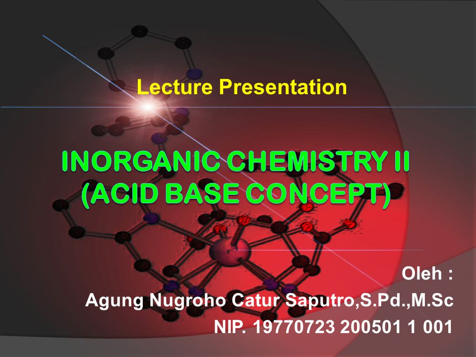 Oleh : Agung Nugroho Catur Saputro,S.Pd.,M.Sc NIP. 19770723 200501 1 001 Lecture Presentation
