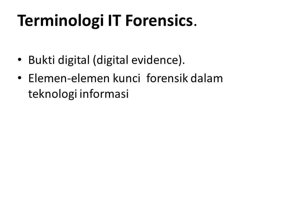 Empat elemen kunci forensik dalam TI 1.Identifikasi dari bukti digital.