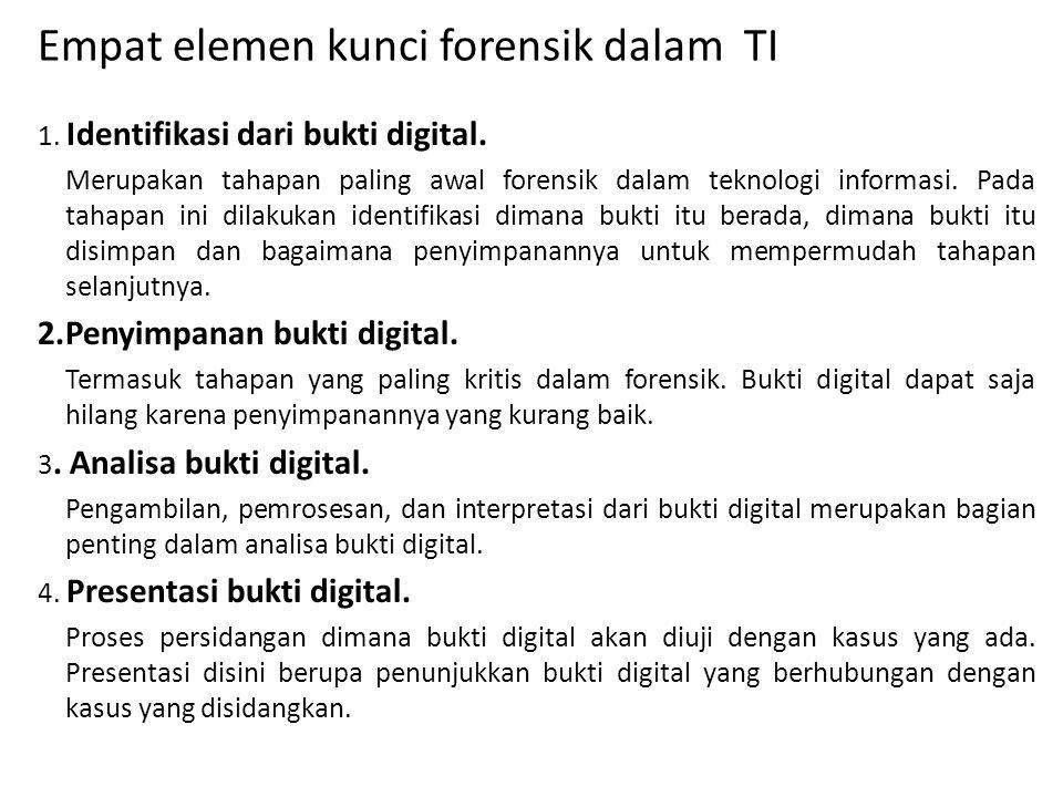 Empat elemen kunci forensik dalam TI 1. Identifikasi dari bukti digital. Merupakan tahapan paling awal forensik dalam teknologi informasi. Pada tahapa