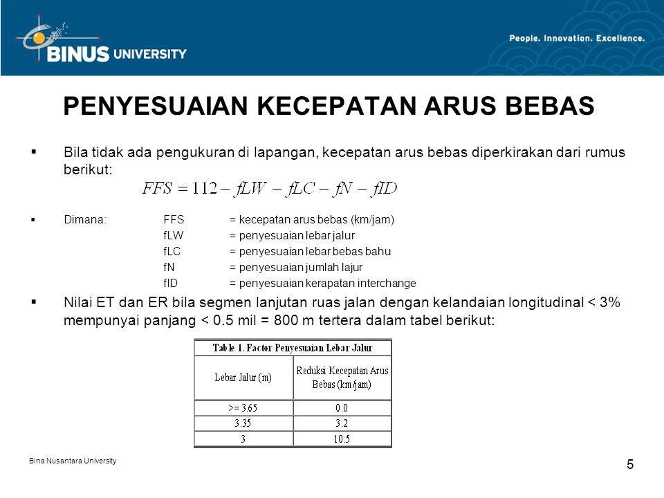 Bina Nusantara University 5 PENYESUAIAN KECEPATAN ARUS BEBAS  Bila tidak ada pengukuran di lapangan, kecepatan arus bebas diperkirakan dari rumus ber