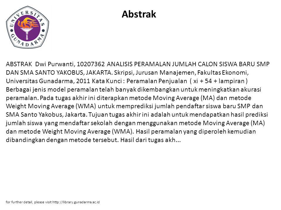 Abstrak ABSTRAK Dwi Purwanti, 10207362 ANALISIS PERAMALAN JUMLAH CALON SISWA BARU SMP DAN SMA SANTO YAKOBUS, JAKARTA.