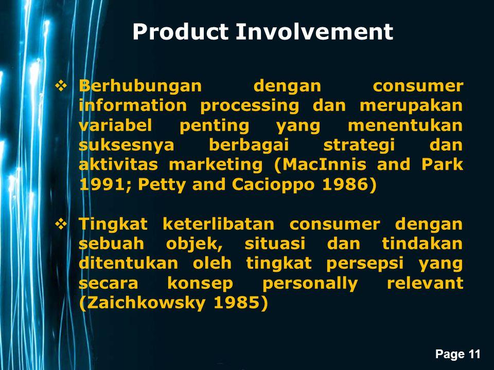 Page 11 Product Involvement  Berhubungan dengan consumer information processing dan merupakan variabel penting yang menentukan suksesnya berbagai str