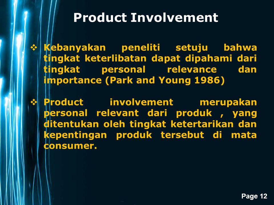 Page 12 Product Involvement  Kebanyakan peneliti setuju bahwa tingkat keterlibatan dapat dipahami dari tingkat personal relevance dan importance (Par