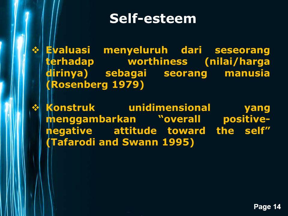 Page 14 Self-esteem  Evaluasi menyeluruh dari seseorang terhadap worthiness (nilai/harga dirinya) sebagai seorang manusia (Rosenberg 1979)  Konstruk