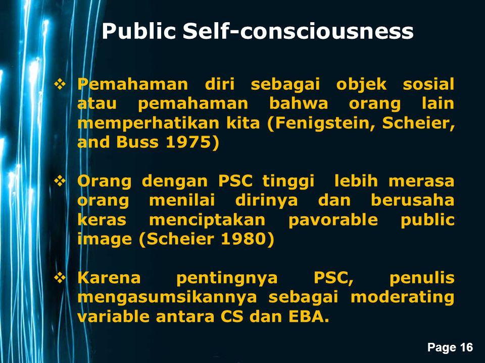 Page 16 Public Self-consciousness  Pemahaman diri sebagai objek sosial atau pemahaman bahwa orang lain memperhatikan kita (Fenigstein, Scheier, and B