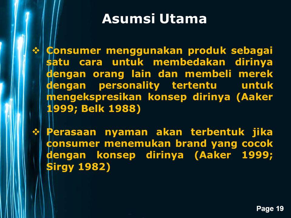 Page 19 Asumsi Utama  Consumer menggunakan produk sebagai satu cara untuk membedakan dirinya dengan orang lain dan membeli merek dengan personality t