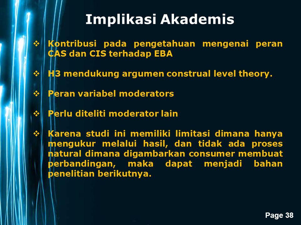 Page 38 Implikasi Akademis  Kontribusi pada pengetahuan mengenai peran CAS dan CIS terhadap EBA  H3 mendukung argumen construal level theory.  Pera