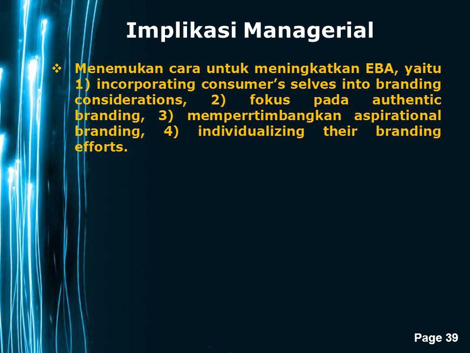 Page 39 Implikasi Managerial  Menemukan cara untuk meningkatkan EBA, yaitu 1) incorporating consumer's selves into branding considerations, 2) fokus
