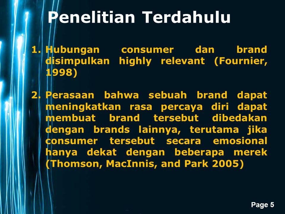 Page 5 Penelitian Terdahulu 1.Hubungan consumer dan brand disimpulkan highly relevant (Fournier, 1998) 2.Perasaan bahwa sebuah brand dapat meningkatka