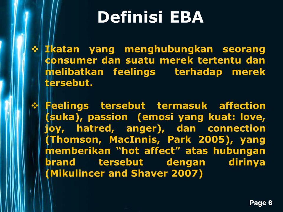 Page 6 Definisi EBA  Ikatan yang menghubungkan seorang consumer dan suatu merek tertentu dan melibatkan feelings terhadap merek tersebut.  Feelings