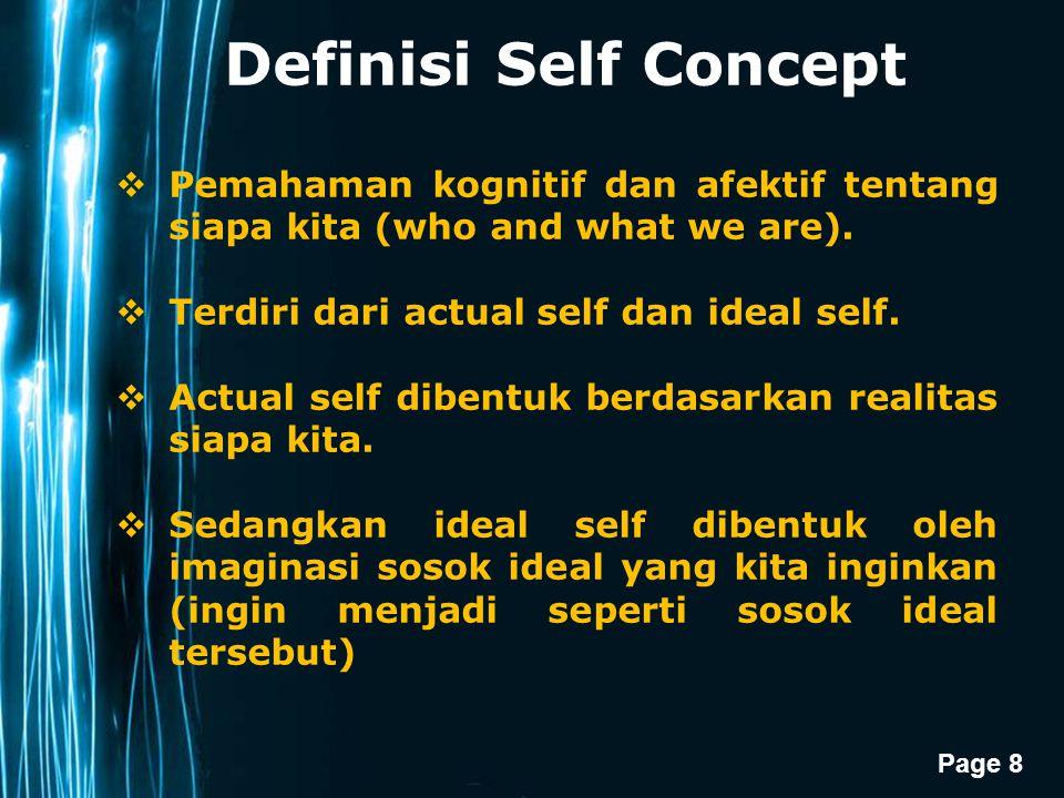 Page 8 Definisi Self Concept  Pemahaman kognitif dan afektif tentang siapa kita (who and what we are).  Terdiri dari actual self dan ideal self.  A
