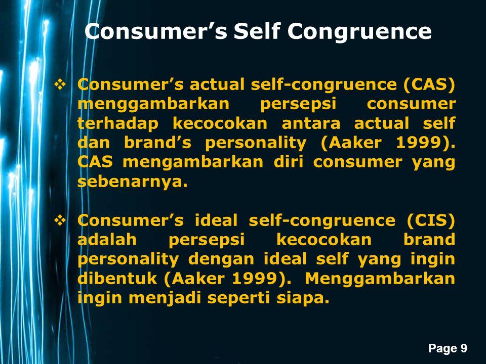 Page 9 Consumer's Self Congruence  Consumer's actual self-congruence (CAS) menggambarkan persepsi consumer terhadap kecocokan antara actual self dan