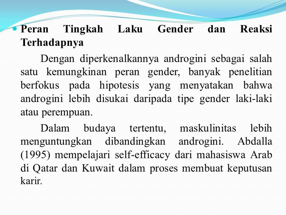 Peran Tingkah Laku Gender dan Reaksi Terhadapnya Dengan diperkenalkannya androgini sebagai salah satu kemungkinan peran gender, banyak penelitian berf