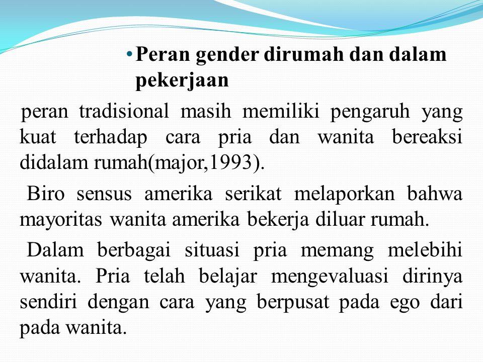 Peran gender dirumah dan dalam pekerjaan peran tradisional masih memiliki pengaruh yang kuat terhadap cara pria dan wanita bereaksi didalam rumah(majo