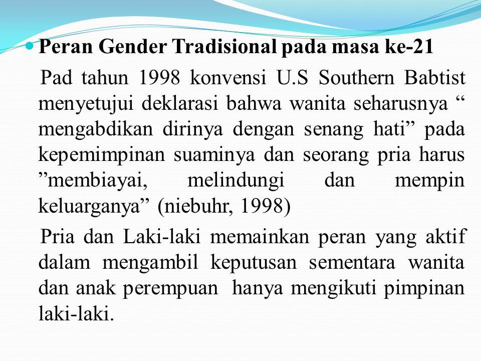 """Peran Gender Tradisional pada masa ke-21 Pad tahun 1998 konvensi U.S Southern Babtist menyetujui deklarasi bahwa wanita seharusnya """" mengabdikan dirin"""