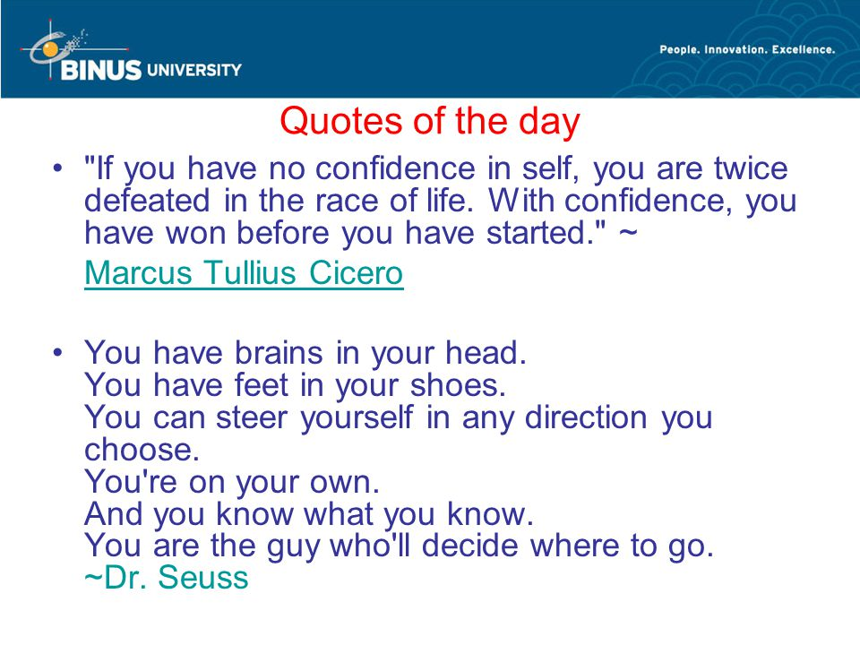 Quotes of the day If you have no confidence in self, you are twice defeated in the race of life.