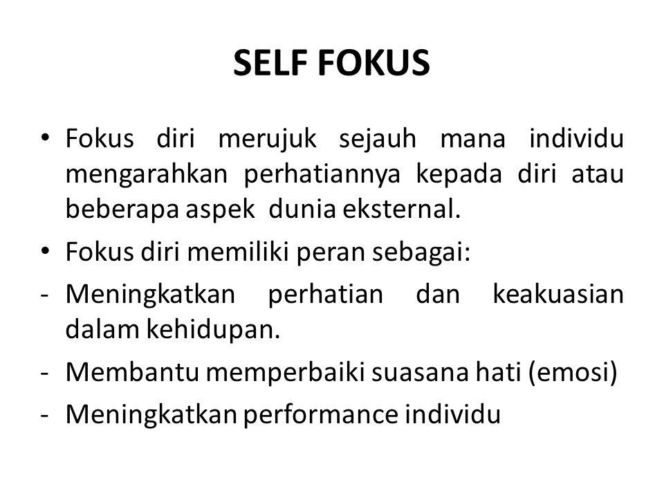SELF FOKUS Fokus diri merujuk sejauh mana individu mengarahkan perhatiannya kepada diri atau beberapa aspek dunia eksternal.