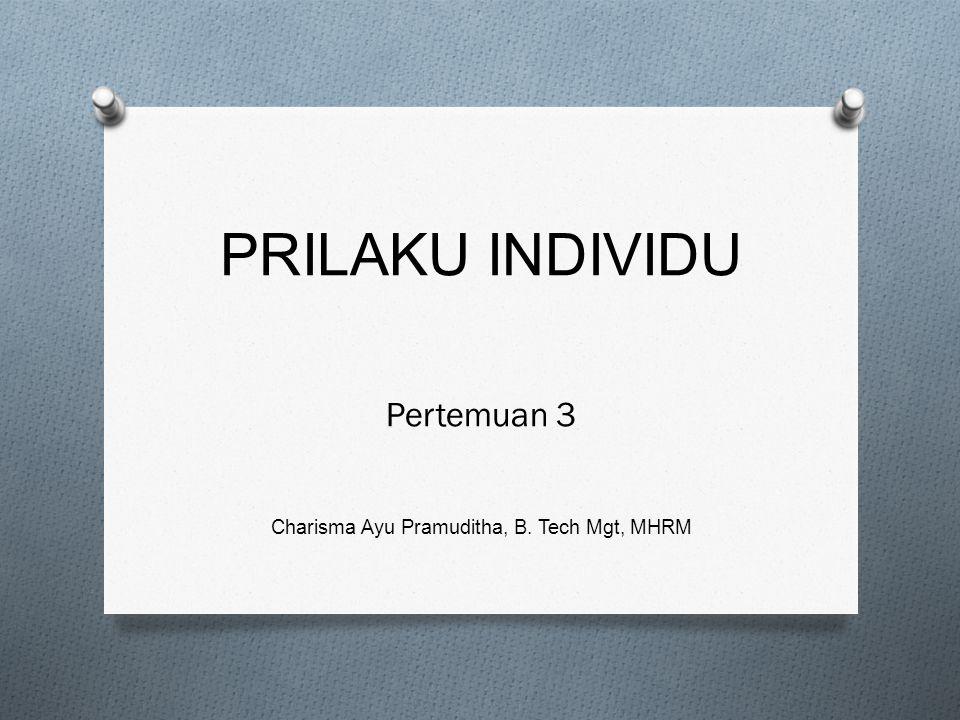 PRILAKU INDIVIDU Pertemuan 3 Charisma Ayu Pramuditha, B. Tech Mgt, MHRM