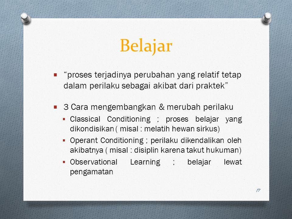 """Belajar  """"proses terjadinya perubahan yang relatif tetap dalam perilaku sebagai akibat dari praktek""""  3 Cara mengembangkan & merubah perilaku  Clas"""
