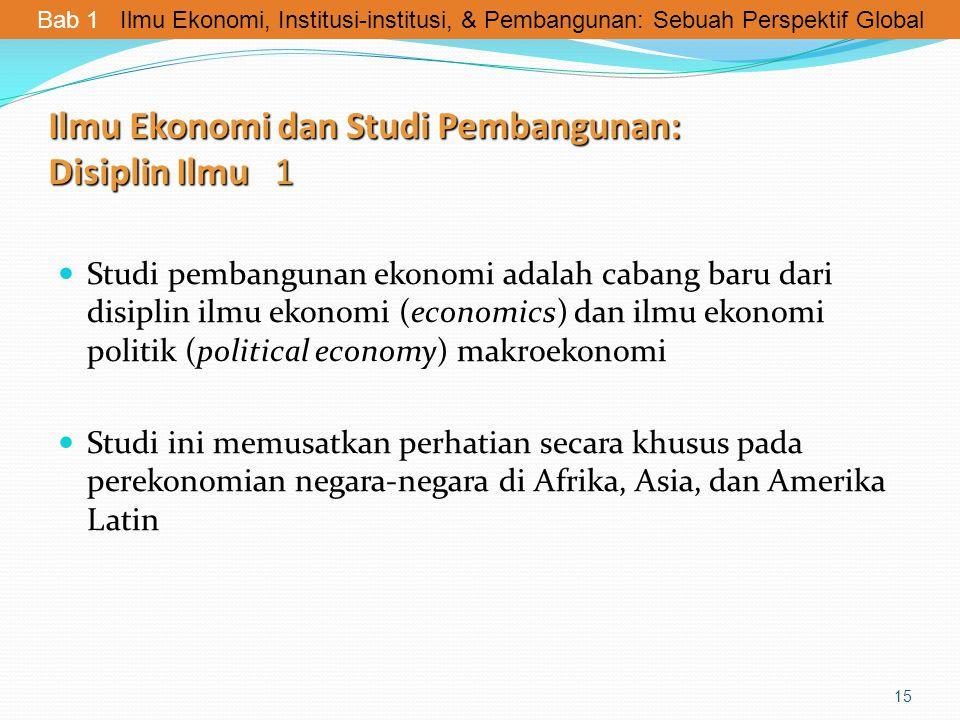 Ilmu Ekonomi dan Studi Pembangunan: Disiplin Ilmu 1 Studi pembangunan ekonomi adalah cabang baru dari disiplin ilmu ekonomi (economics) dan ilmu ekono