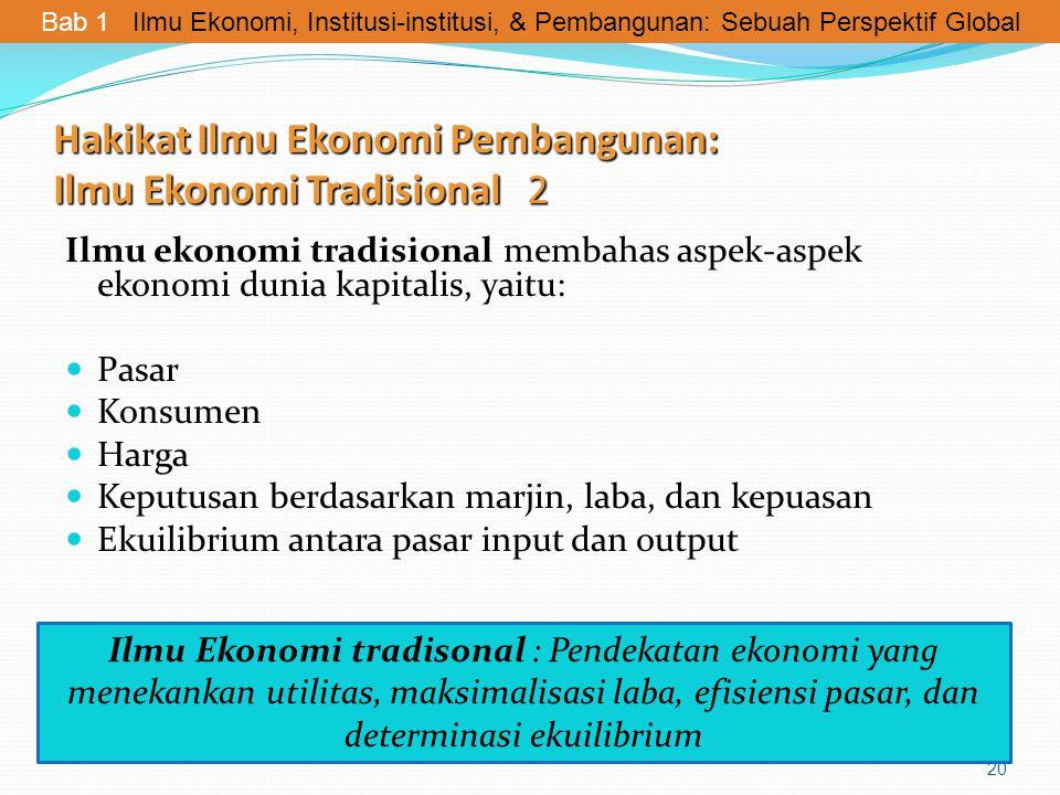 Hakikat Ilmu Ekonomi Pembangunan: Ilmu Ekonomi Tradisional 2 Ilmu ekonomi tradisional membahas aspek-aspek ekonomi dunia kapitalis, yaitu: Pasar Konsu