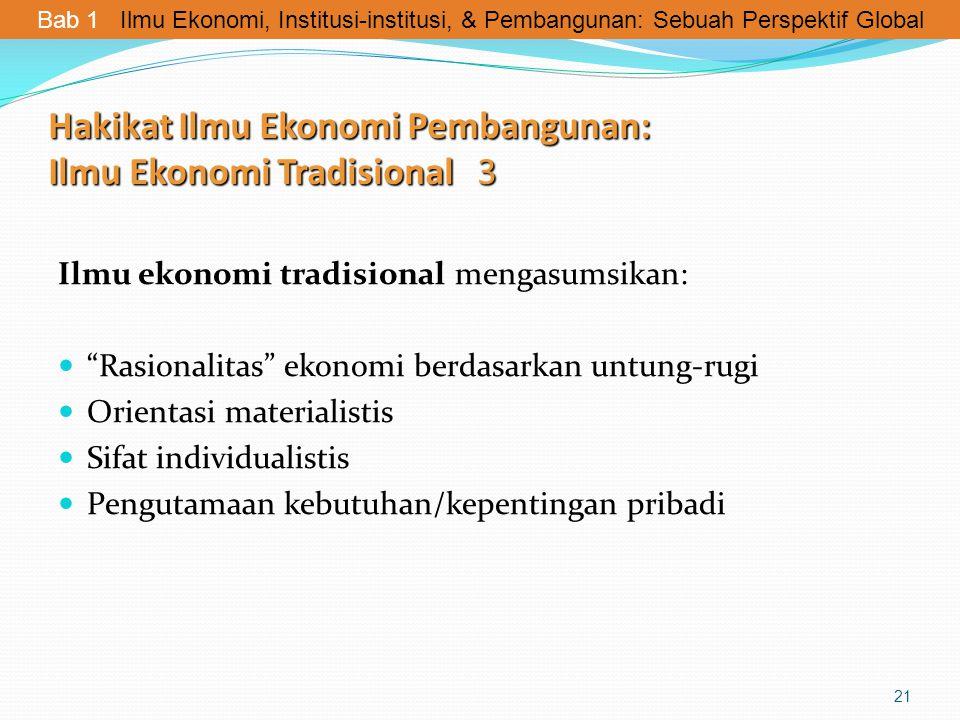 """Hakikat Ilmu Ekonomi Pembangunan: Ilmu Ekonomi Tradisional 3 Ilmu ekonomi tradisional mengasumsikan: """"Rasionalitas"""" ekonomi berdasarkan untung-rugi Or"""