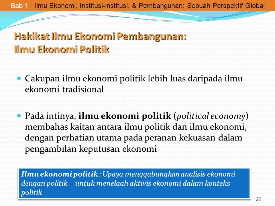 Hakikat Ilmu Ekonomi Pembangunan: Ilmu Ekonomi Politik Cakupan ilmu ekonomi politik lebih luas daripada ilmu ekonomi tradisional Pada intinya, ilmu ek