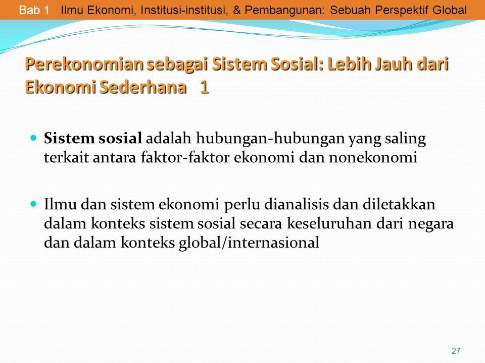 Perekonomian sebagai Sistem Sosial: Lebih Jauh dari Ekonomi Sederhana 1 Sistem sosial adalah hubungan-hubungan yang saling terkait antara faktor-fakto