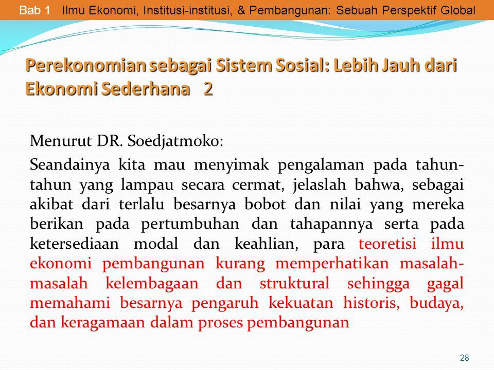 Perekonomian sebagai Sistem Sosial: Lebih Jauh dari Ekonomi Sederhana 2 Menurut DR. Soedjatmoko: Seandainya kita mau menyimak pengalaman pada tahun- t