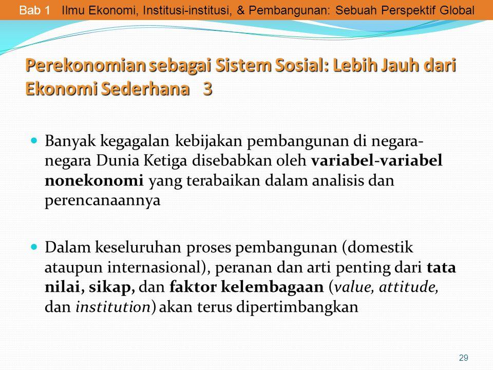 Perekonomian sebagai Sistem Sosial: Lebih Jauh dari Ekonomi Sederhana 3 Banyak kegagalan kebijakan pembangunan di negara- negara Dunia Ketiga disebabk