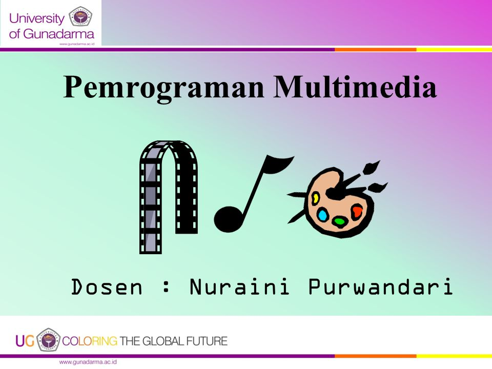 Pemrograman Multimedia Dosen : Nuraini Purwandari