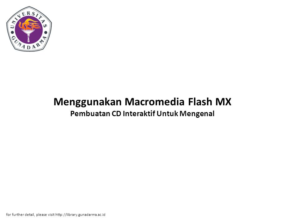 Menggunakan Macromedia Flash MX Pembuatan CD Interaktif Untuk Mengenal for further detail, please visit http://library.gunadarma.ac.id