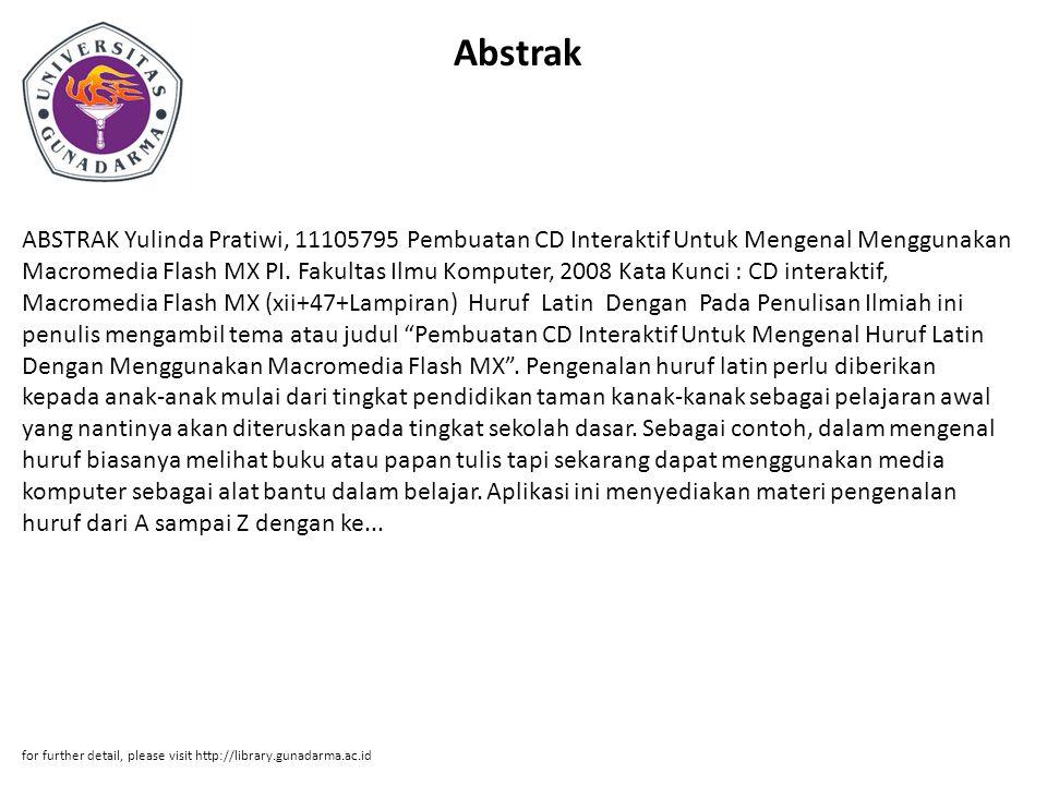 Abstrak ABSTRAK Yulinda Pratiwi, 11105795 Pembuatan CD Interaktif Untuk Mengenal Menggunakan Macromedia Flash MX PI. Fakultas Ilmu Komputer, 2008 Kata