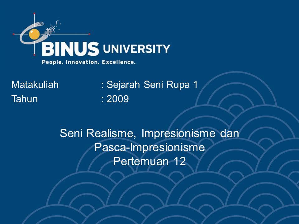 Seni Realisme, Impresionisme dan Pasca-Impresionisme Pertemuan 12 Matakuliah: Sejarah Seni Rupa 1 Tahun: 2009