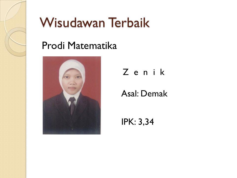 Wisudawan Terbaik Prodi Matematika Z e n i k Asal: Demak IPK: 3,34