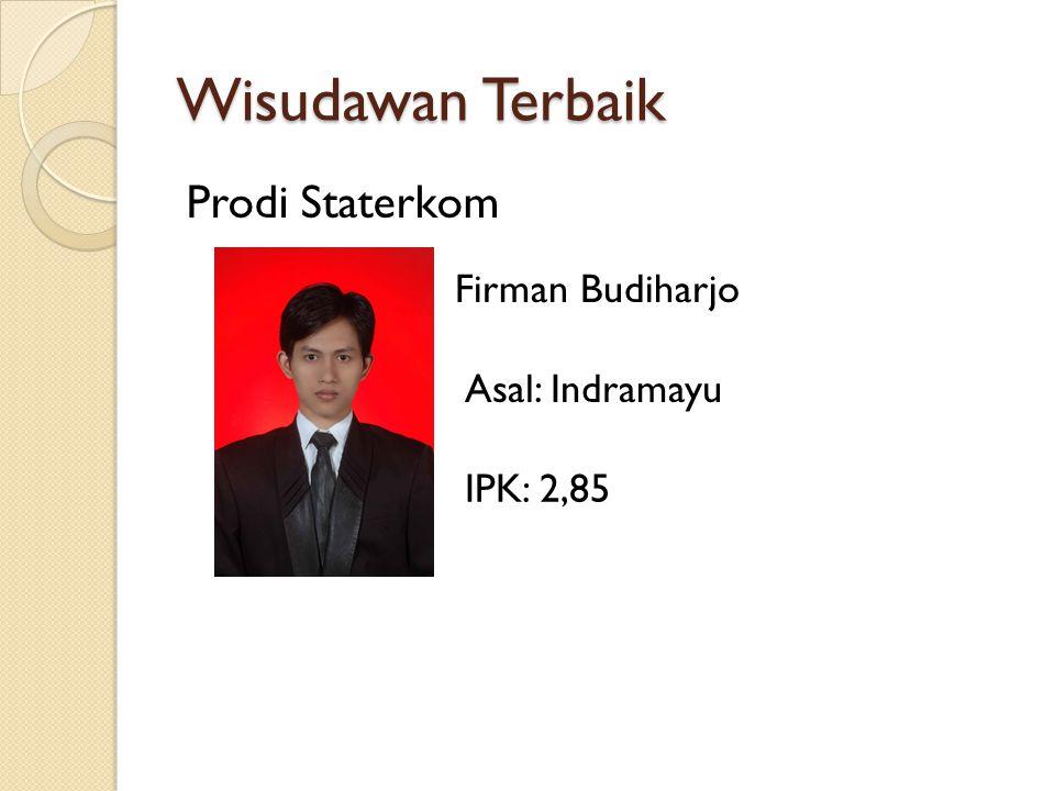 Wisudawan Terbaik Prodi Staterkom Firman Budiharjo Asal: Indramayu IPK: 2,85