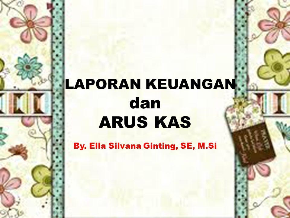 LAPORAN KEUANGAN dan ARUS KAS By. Ella Silvana Ginting, SE, M.Si