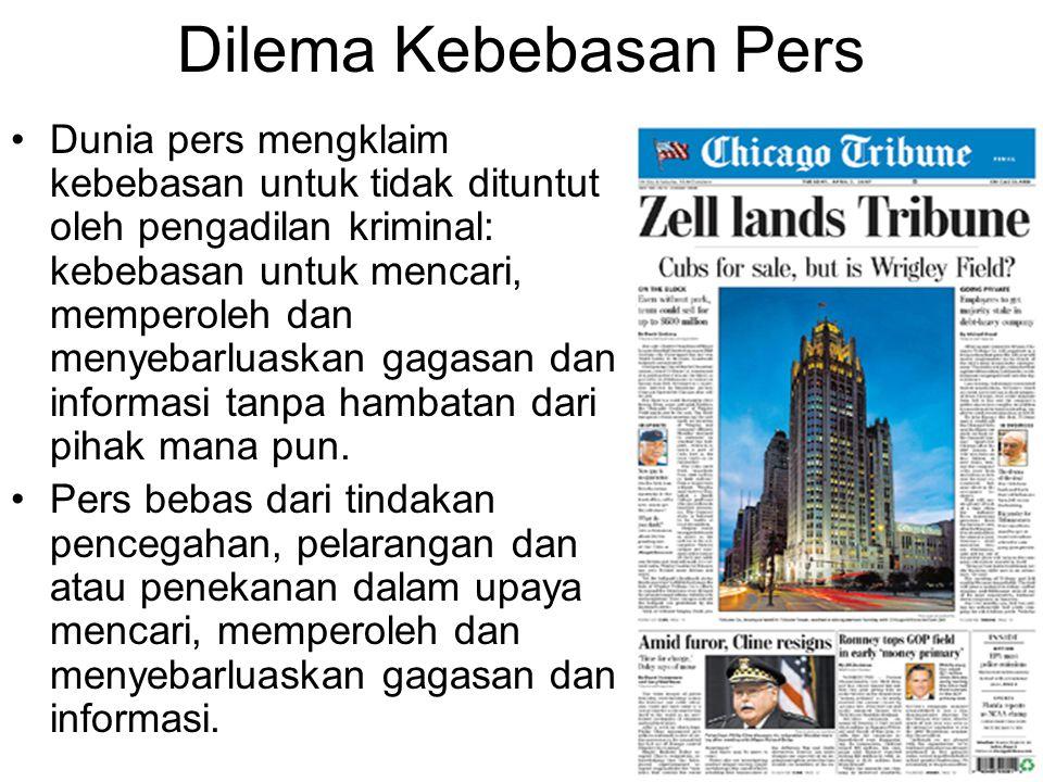Dilema Kebebasan Pers Dunia pers mengklaim kebebasan untuk tidak dituntut oleh pengadilan kriminal: kebebasan untuk mencari, memperoleh dan menyebarlu