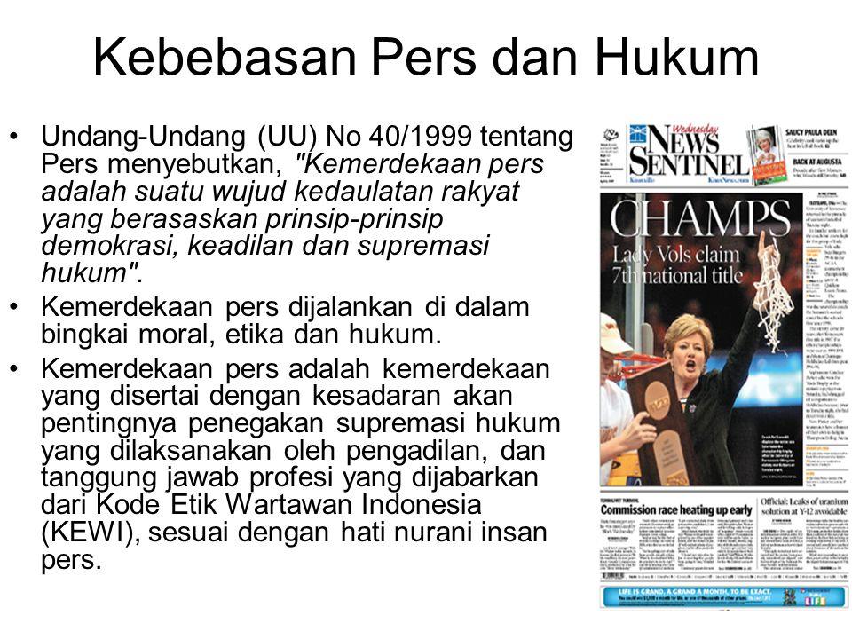 Kebebasan Pers dan Hukum Undang-Undang (UU) No 40/1999 tentang Pers menyebutkan,