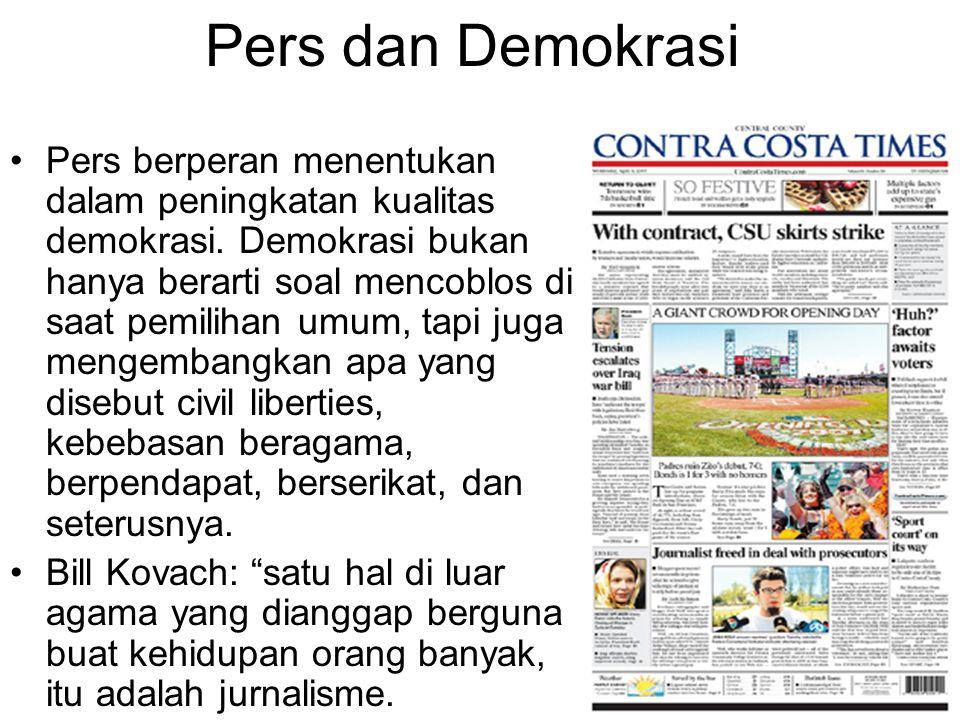 Pers dan Demokrasi Pers berperan menentukan dalam peningkatan kualitas demokrasi. Demokrasi bukan hanya berarti soal mencoblos di saat pemilihan umum,