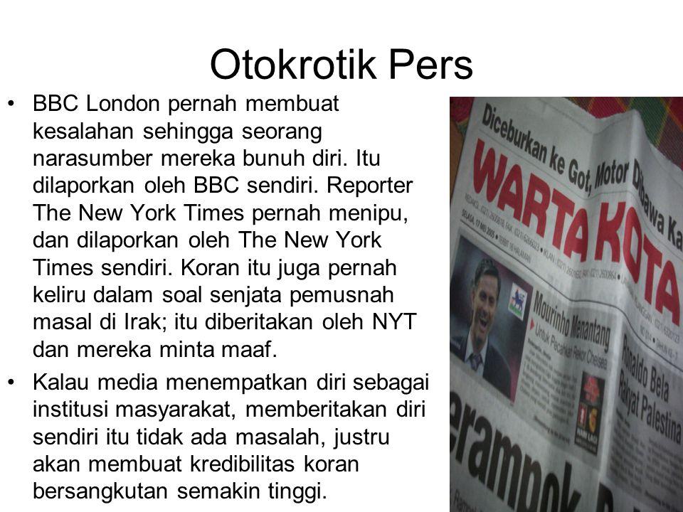 Otokrotik Pers BBC London pernah membuat kesalahan sehingga seorang narasumber mereka bunuh diri. Itu dilaporkan oleh BBC sendiri. Reporter The New Yo