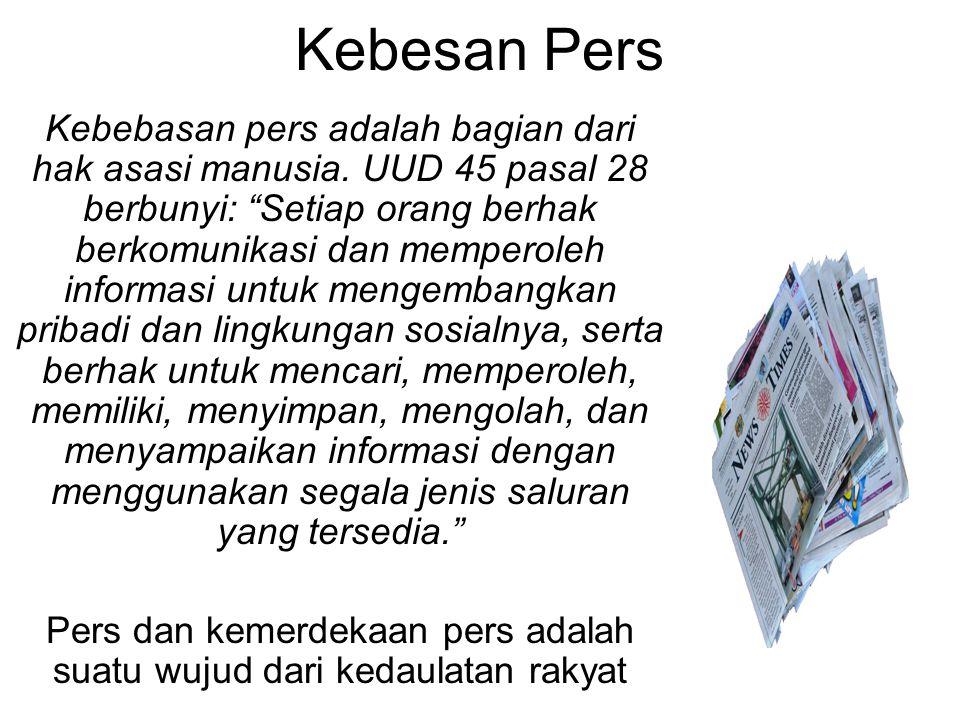 """Kebesan Pers Kebebasan pers adalah bagian dari hak asasi manusia. UUD 45 pasal 28 berbunyi: """"Setiap orang berhak berkomunikasi dan memperoleh informas"""