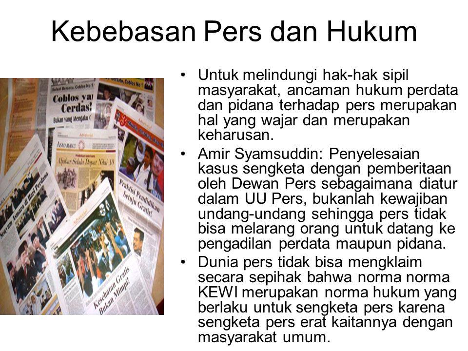 Kebebasan Pers dan Hukum Untuk melindungi hak-hak sipil masyarakat, ancaman hukum perdata dan pidana terhadap pers merupakan hal yang wajar dan merupa