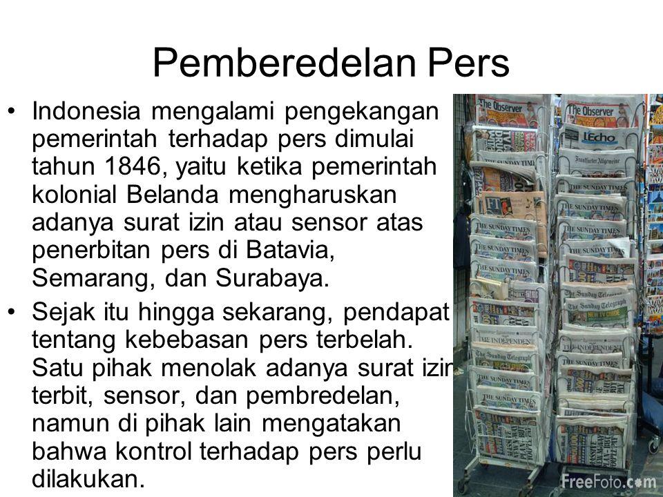 Pemberedelan Pers Indonesia mengalami pengekangan pemerintah terhadap pers dimulai tahun 1846, yaitu ketika pemerintah kolonial Belanda mengharuskan a