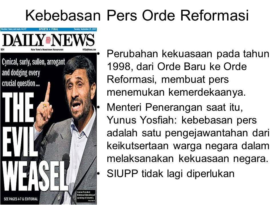 Kebebasan Pers Orde Reformasi Perubahan kekuasaan pada tahun 1998, dari Orde Baru ke Orde Reformasi, membuat pers menemukan kemerdekaanya. Menteri Pen