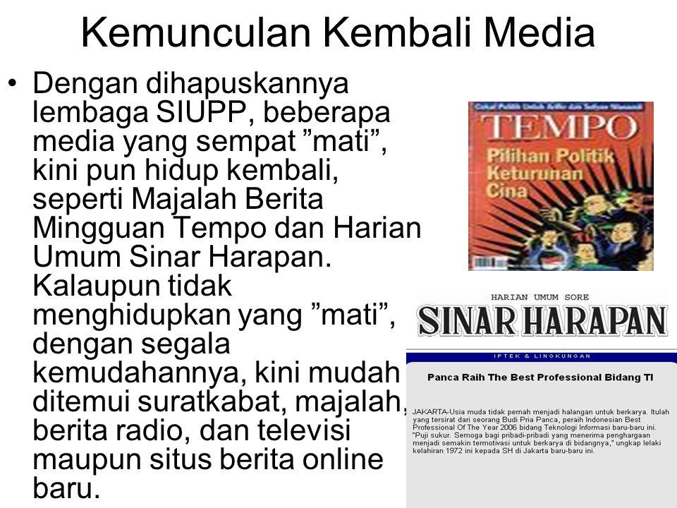 """Kemunculan Kembali Media Dengan dihapuskannya lembaga SIUPP, beberapa media yang sempat """"mati"""", kini pun hidup kembali, seperti Majalah Berita Minggua"""