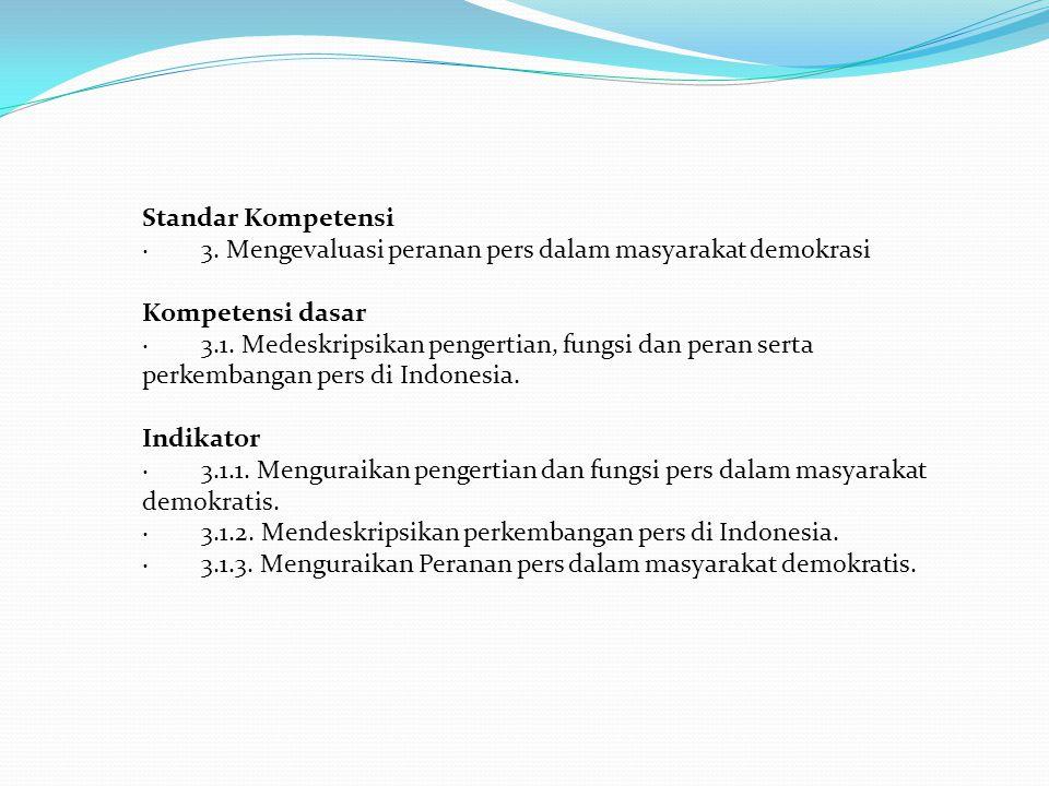 Standar Kompetensi · 3. Mengevaluasi peranan pers dalam masyarakat demokrasi Kompetensi dasar · 3.1. Medeskripsikan pengertian, fungsi dan peran serta