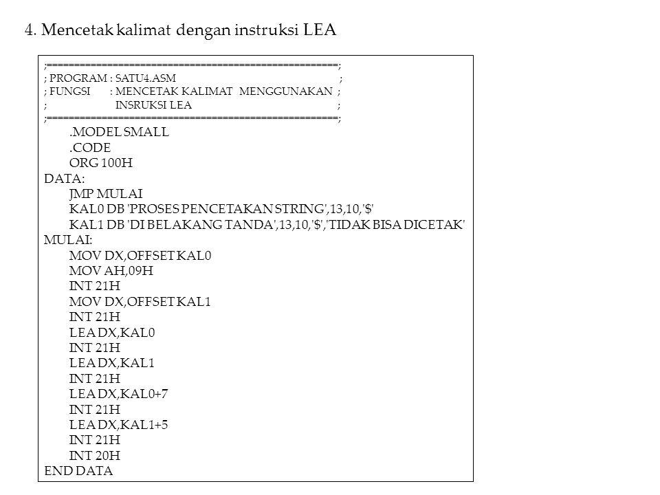 4. Mencetak kalimat dengan instruksi LEA ;=====================================================; ; PROGRAM: SATU4.ASM ; ; FUNGSI: MENCETAK KALIMAT MEN