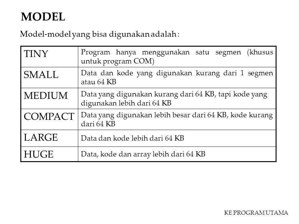 MODEL Model-model yang bisa digunakan adalah : TINY Program hanya menggunakan satu segmen (khusus untuk program COM) SMALL Data dan kode yang digunaka